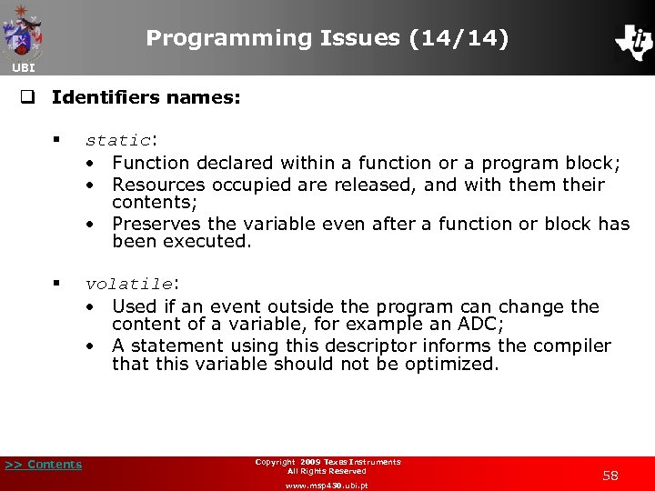 Programming Issues (14/14) UBI q Identifiers names: § static: • Function declared within a
