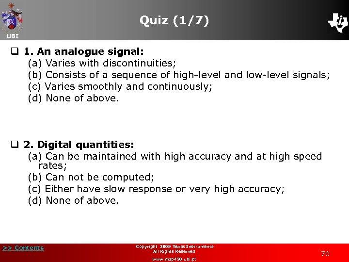Quiz (1/7) UBI q 1. An analogue signal: (a) Varies with discontinuities; (b) Consists