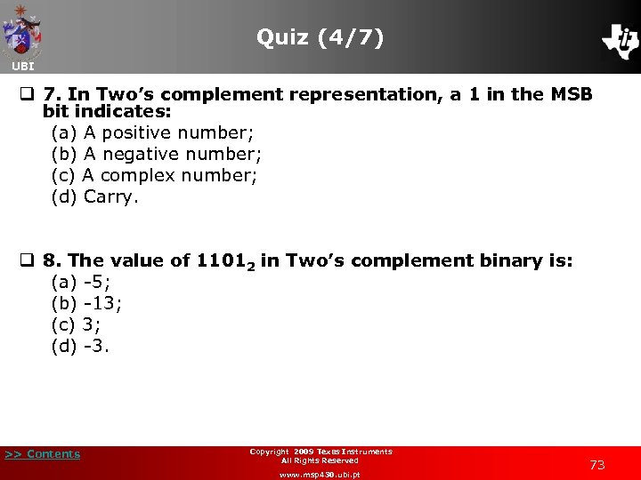 Quiz (4/7) UBI q 7. In Two's complement representation, a 1 in the MSB