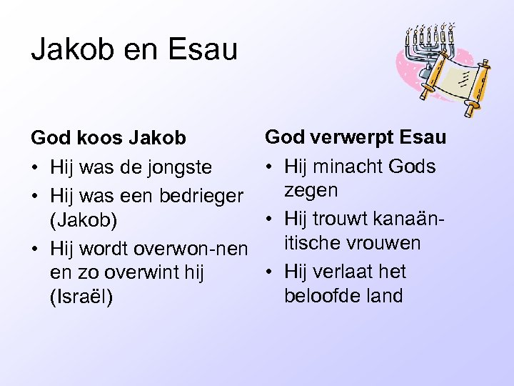 Jakob en Esau God koos Jakob • Hij was de jongste • Hij was
