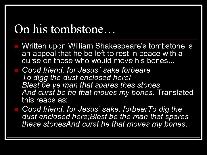 On his tombstone… n n n Written upon William Shakespeare's tombstone is an appeal