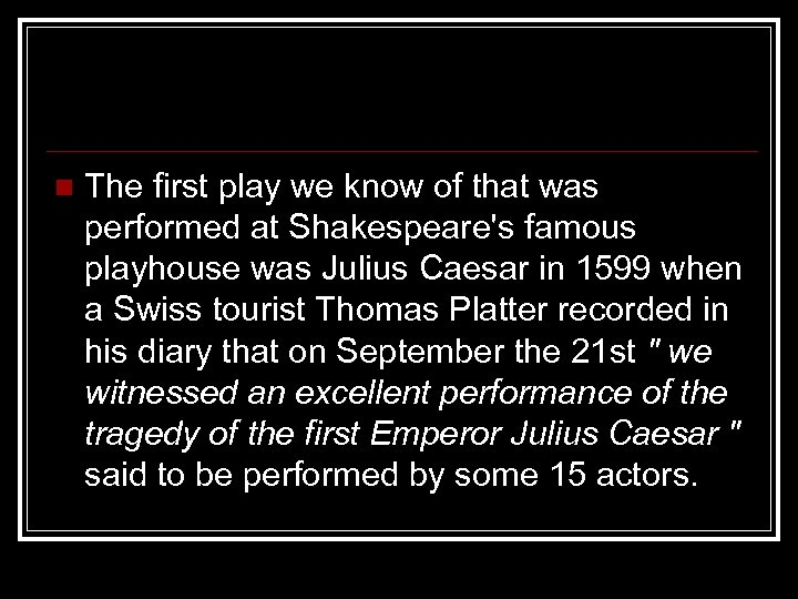 n The first play we know of that was performed at Shakespeare's famous playhouse
