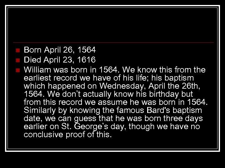 n n n Born April 26, 1564 Died April 23, 1616 William was born