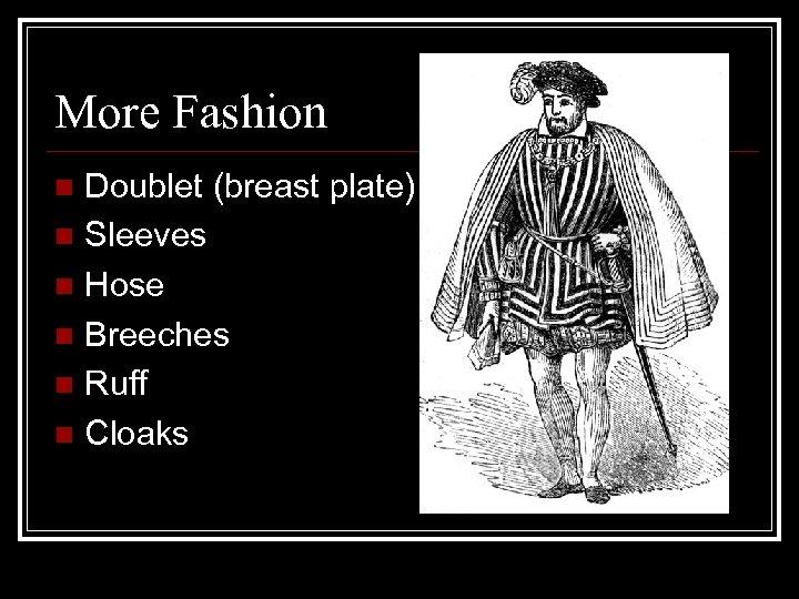 More Fashion Doublet (breast plate) n Sleeves n Hose n Breeches n Ruff n