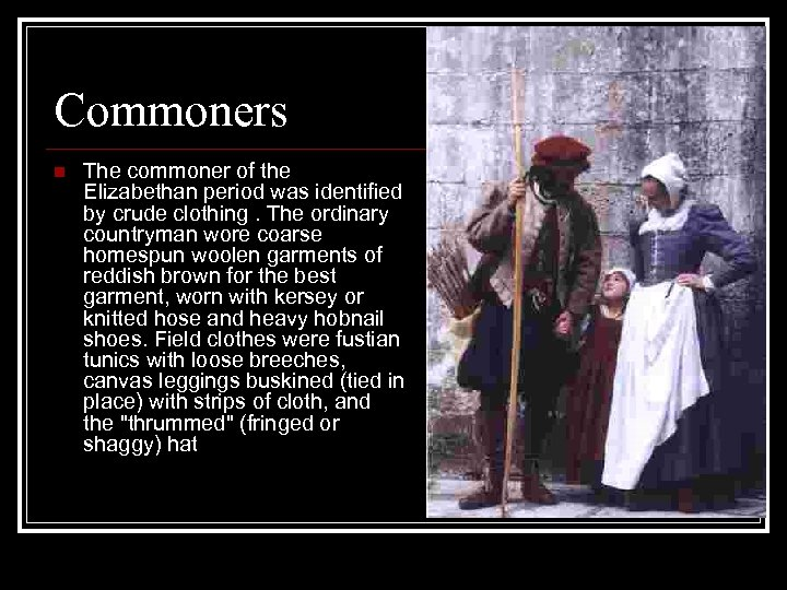 Commoners n The commoner of the Elizabethan period was identified by crude clothing. The