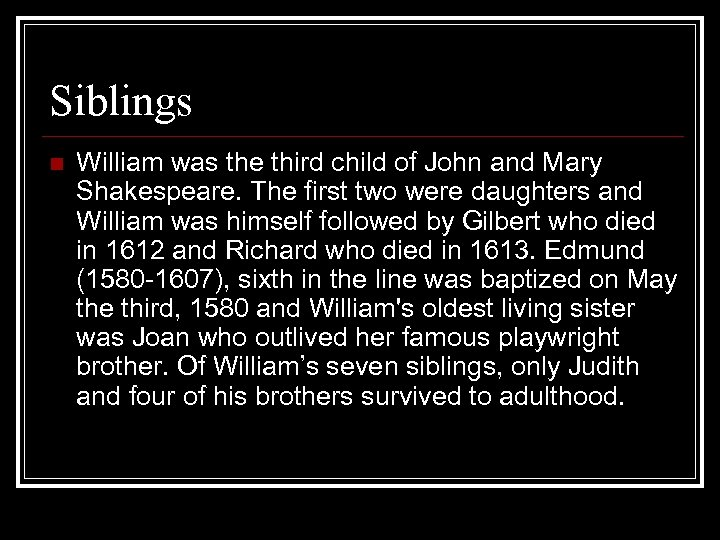 Siblings n William was the third child of John and Mary Shakespeare. The first