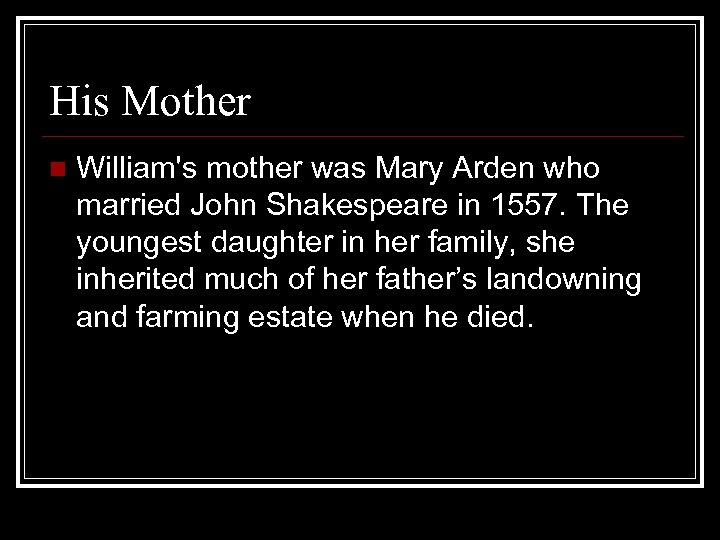 His Mother n William's mother was Mary Arden who married John Shakespeare in 1557.