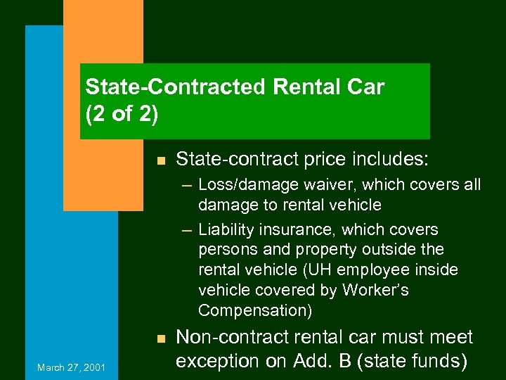 State-Contracted Rental Car (2 of 2) n State-contract price includes: – Loss/damage waiver, which