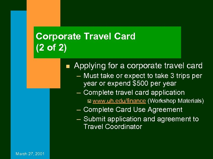 Corporate Travel Card (2 of 2) n Applying for a corporate travel card –