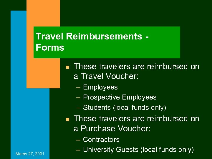 Travel Reimbursements Forms n These travelers are reimbursed on a Travel Voucher: – Employees