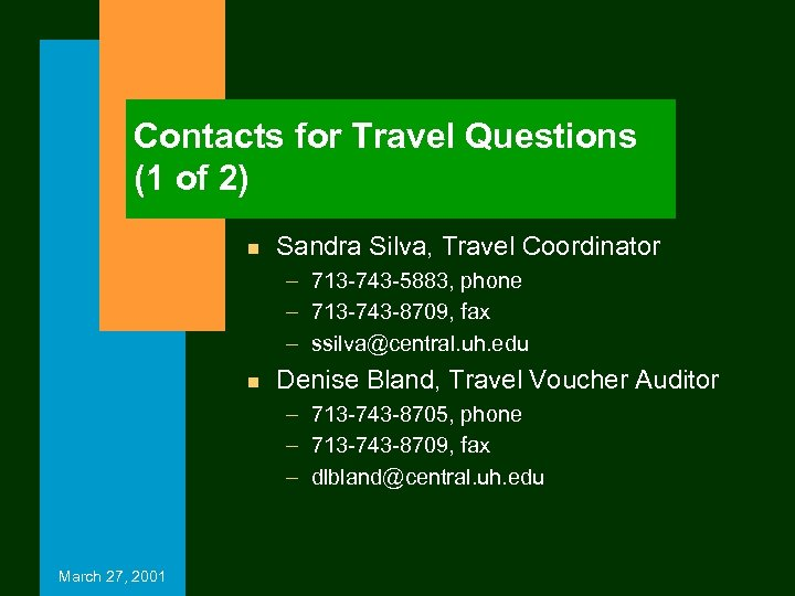 Contacts for Travel Questions (1 of 2) n Sandra Silva, Travel Coordinator – 713