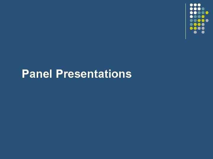 Panel Presentations