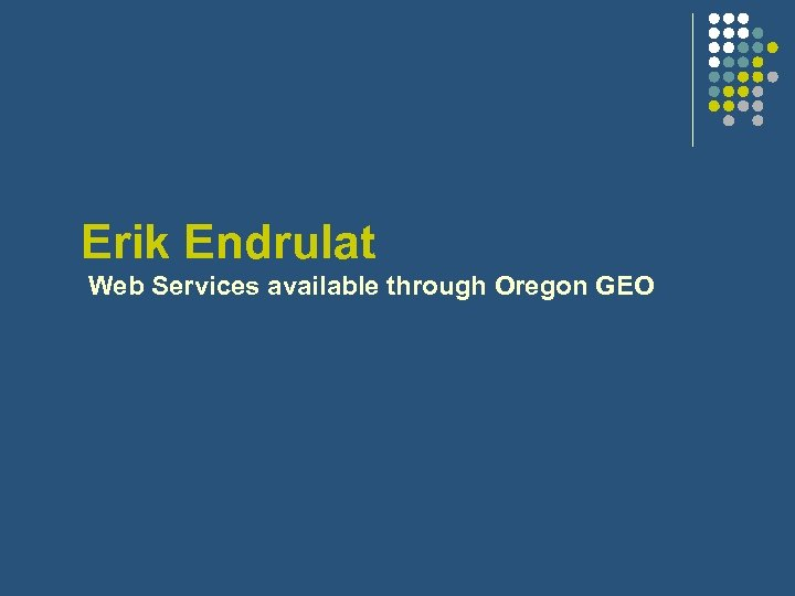 Erik Endrulat Web Services available through Oregon GEO