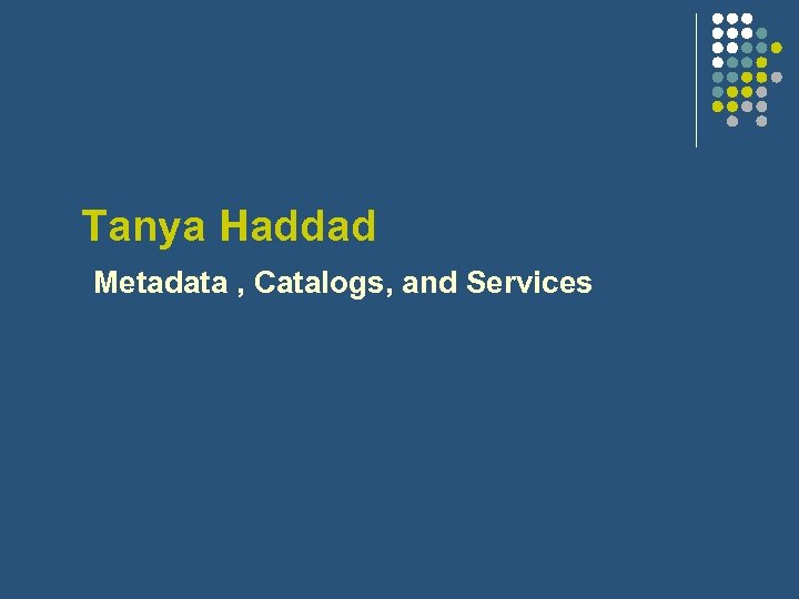 Tanya Haddad Metadata , Catalogs, and Services