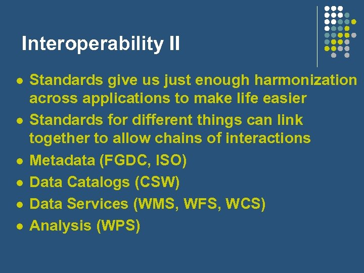 Interoperability II l l l Standards give us just enough harmonization across applications to