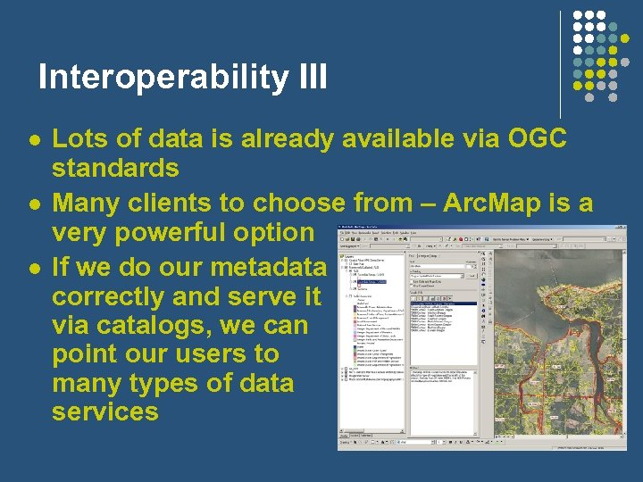 Interoperability III l l l Lots of data is already available via OGC standards