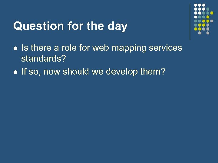 Question for the day l l Is there a role for web mapping services