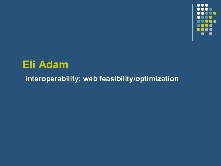 Eli Adam Interoperability; web feasibility/optimization