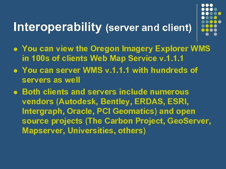 Interoperability (server and client) l l l You can view the Oregon Imagery Explorer