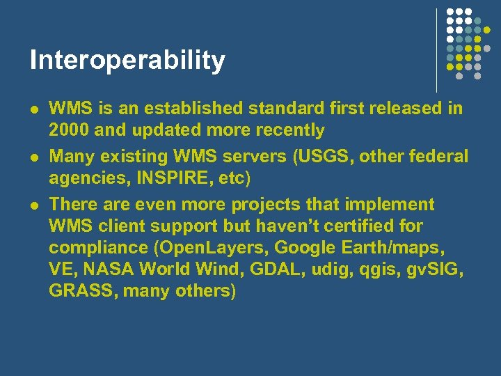 Interoperability l l l WMS is an established standard first released in 2000 and