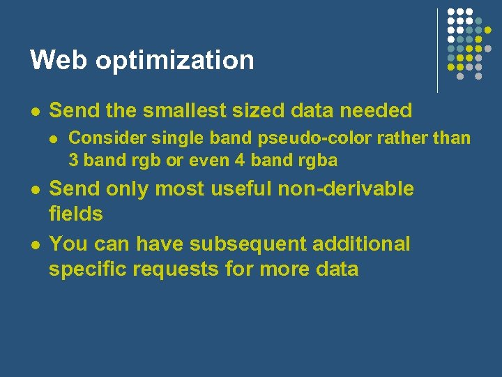 Web optimization l Send the smallest sized data needed l l l Consider single