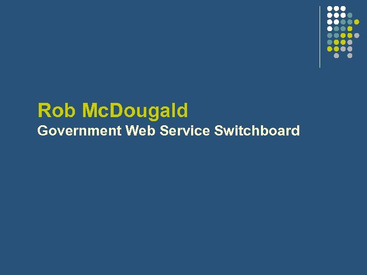 Rob Mc. Dougald Government Web Service Switchboard