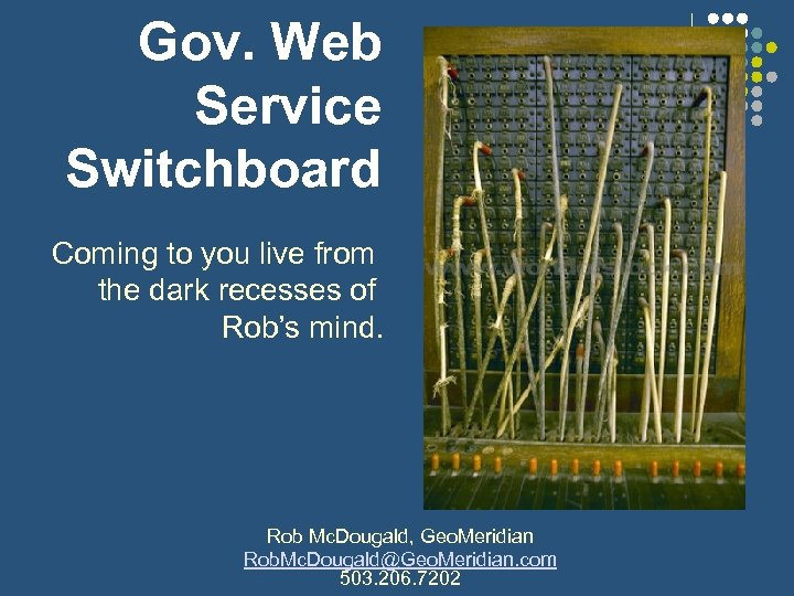 Gov. Web Service Switchboard Coming to you live from the dark recesses of Rob's