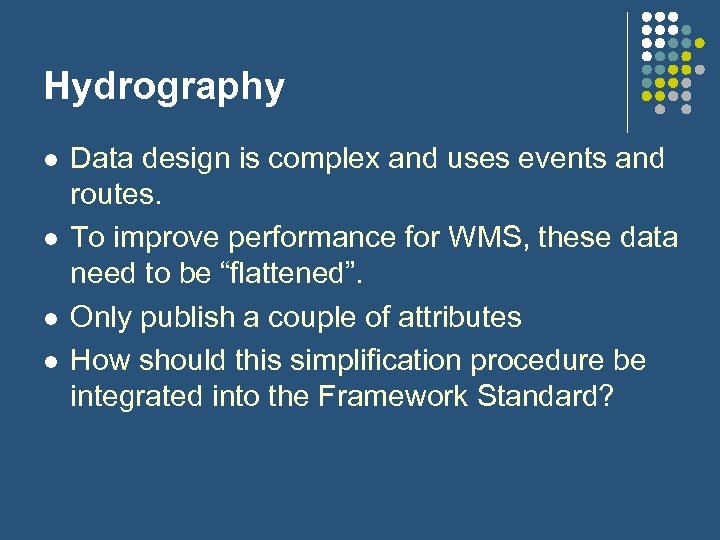 Hydrography l l Data design is complex and uses events and routes. To improve