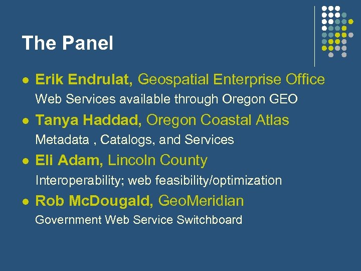 The Panel l Erik Endrulat, Geospatial Enterprise Office Web Services available through Oregon GEO
