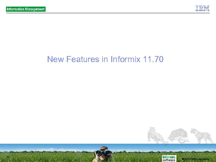 New Features in Informix 11. 70 10 © 2010 IBM Corporation