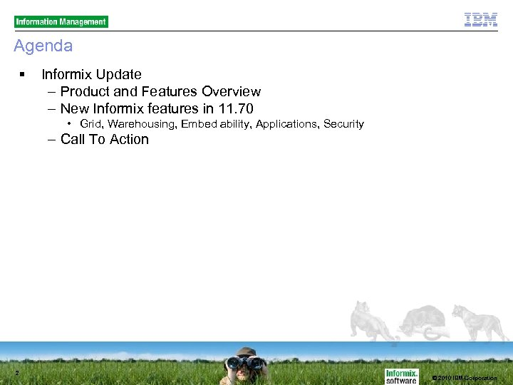 Agenda Informix Update – Product and Features Overview – New Informix features in 11.