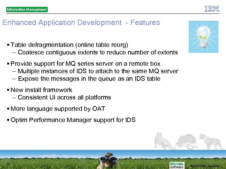Enhanced Application Development - Features Table defragmentation (online table reorg) – Coalesce contiguous extents