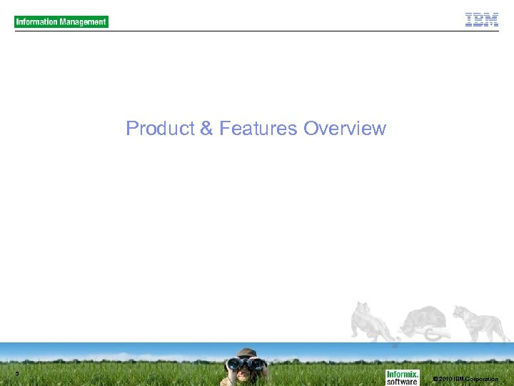 Product & Features Overview 3 © 2010 IBM Corporation