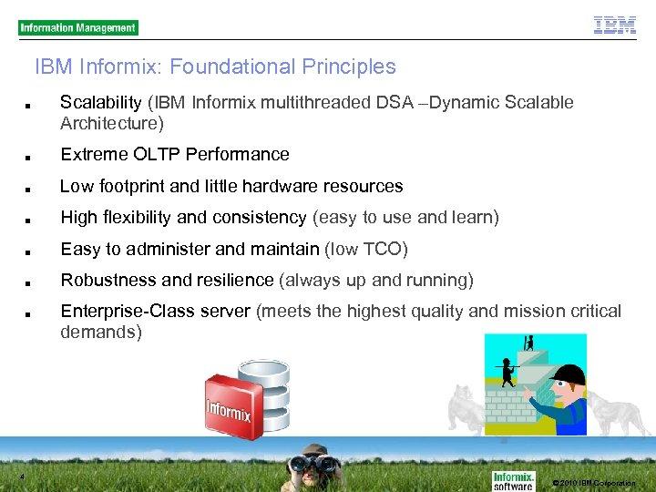 IBM Informix: Foundational Principles ■ Scalability (IBM Informix multithreaded DSA –Dynamic Scalable Architecture) ■