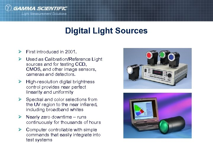 Digital Light Sources Ø First introduced in 2001. Ø Used as Calibration/Reference Light sources