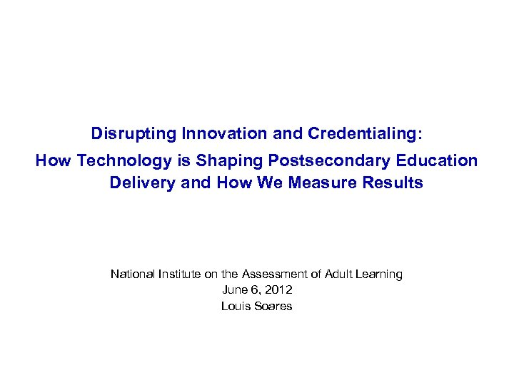 Disrupting Innovation and Credentialing: How Technology is Shaping Postsecondary Education Delivery and How We