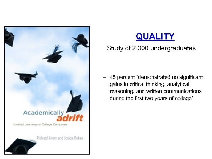 """• QUALITY Study of 2, 300 undergraduates – 45 percent """"demonstrated no significant"""