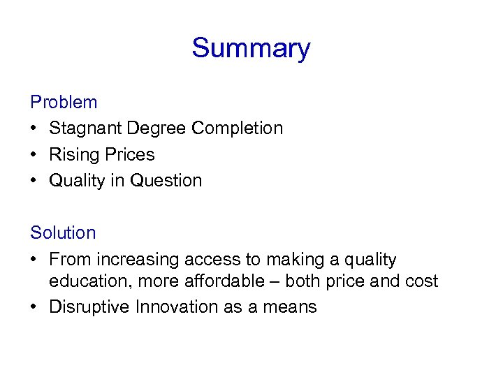 Summary Problem • Stagnant Degree Completion • Rising Prices • Quality in Question Solution