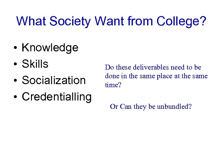 What Society Want from College? • • Knowledge Skills Socialization Credentialling Do these deliverables