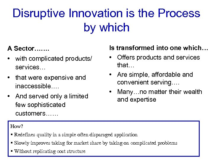 Disruptive Innovation is the Process by which A Sector……. • with complicated products/ services…