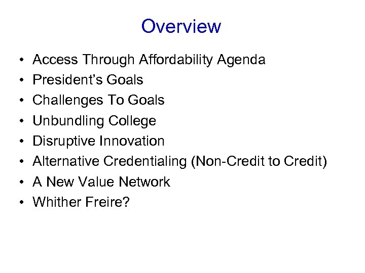 Overview • • Access Through Affordability Agenda President's Goals Challenges To Goals Unbundling College