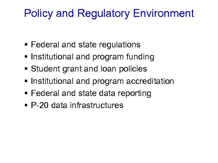 Policy and Regulatory Environment § § § Federal and state regulations Institutional and program