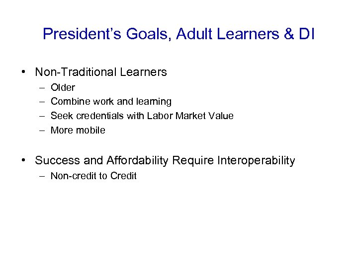 President's Goals, Adult Learners & DI • Non-Traditional Learners – – Older Combine work