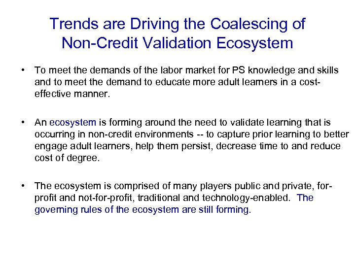 Trends are Driving the Coalescing of Non-Credit Validation Ecosystem • To meet the demands
