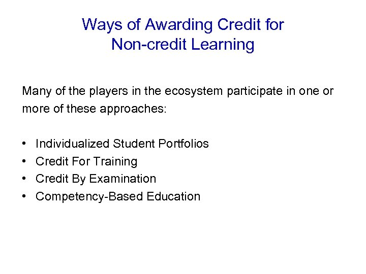 Ways of Awarding Credit for Non-credit Learning Many of the players in the ecosystem