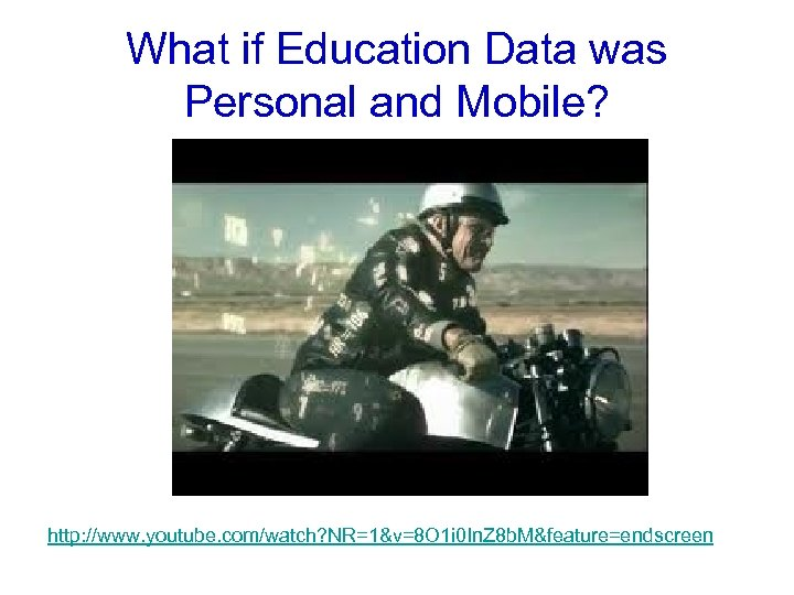 What if Education Data was Personal and Mobile? http: //www. youtube. com/watch? NR=1&v=8 O