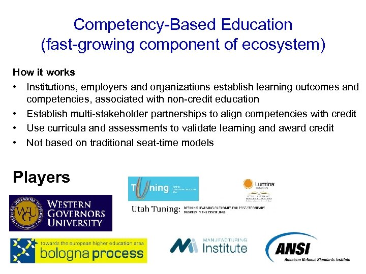 Competency-Based Education (fast-growing component of ecosystem) How it works • Institutions, employers and organizations