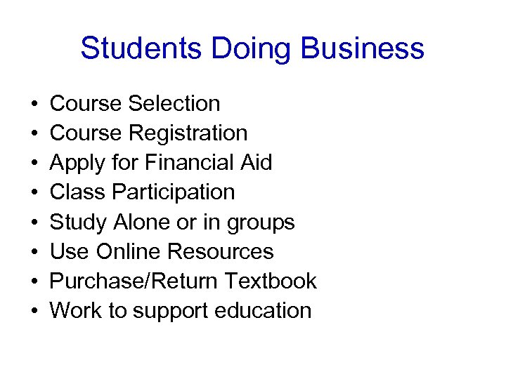 Students Doing Business • • Course Selection Course Registration Apply for Financial Aid Class