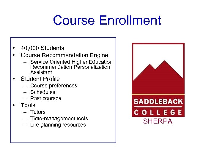 Course Enrollment • 40, 000 Students • Course Recommendation Engine – Service Oriented Higher