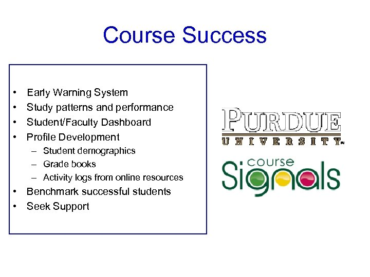 Course Success • • Early Warning System Study patterns and performance Student/Faculty Dashboard Profile